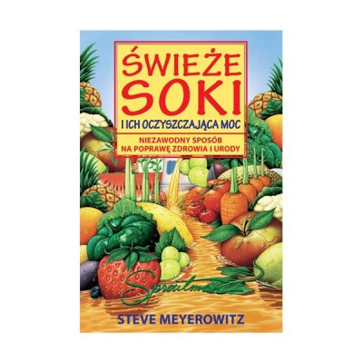 Świeże soki i ich oczyszczająca moc Steve Meyerovitz